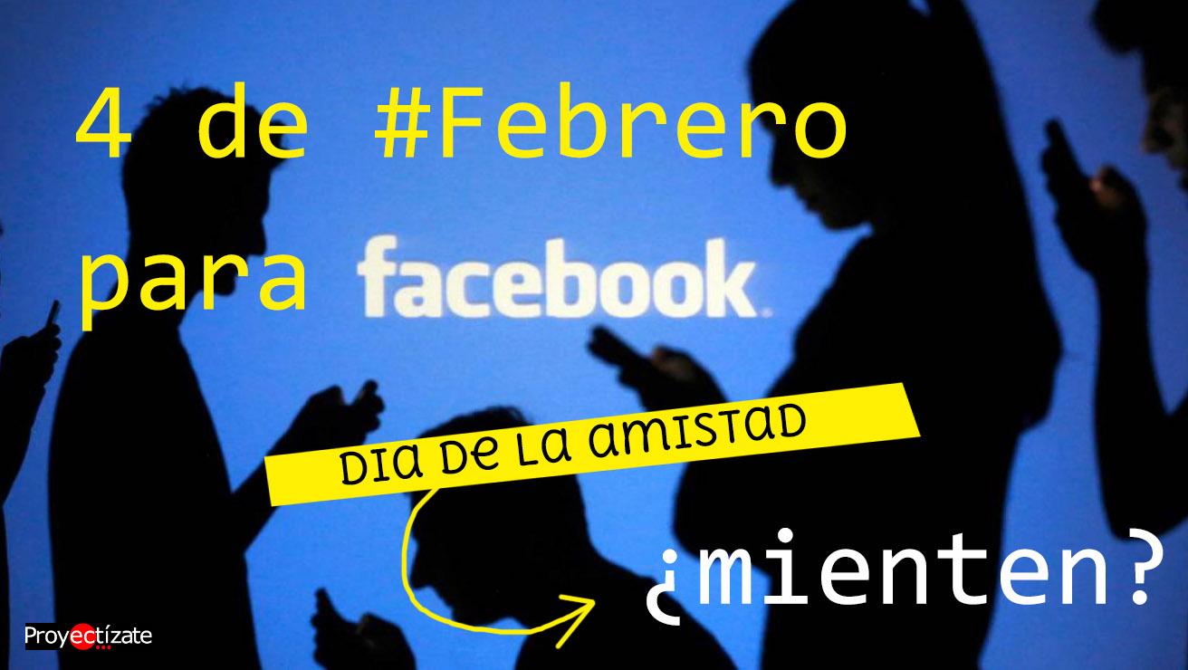 4 febrero dia de la amistad en Facebook proyectizate